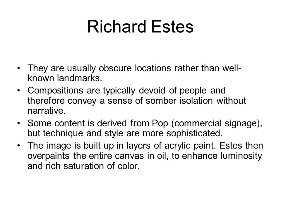 Richard Estes They are usually obscure locations rather than well-known landmarks.