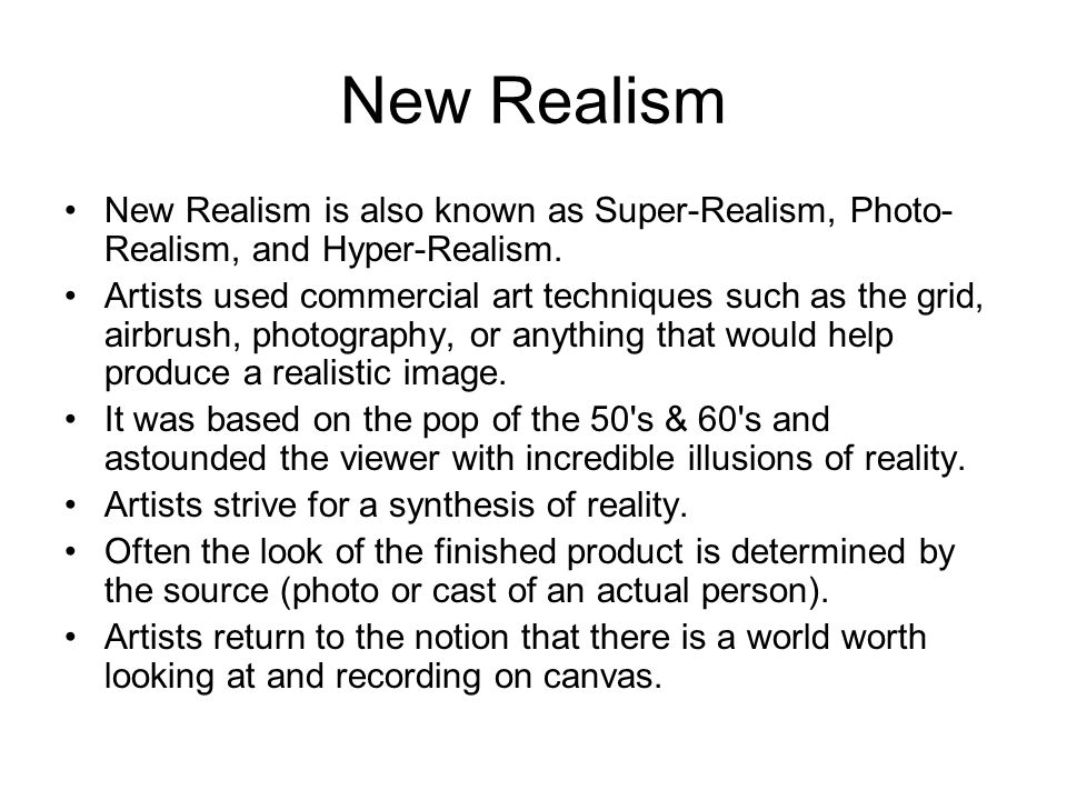 New Realism New Realism is also known as Super-Realism, Photo-Realism, and Hyper-Realism.