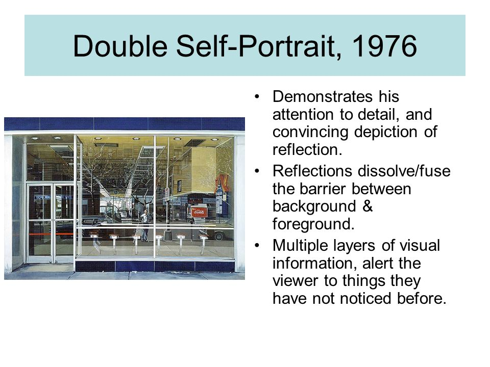 Double Self-Portrait, 1976 Demonstrates his attention to detail, and convincing depiction of reflection.