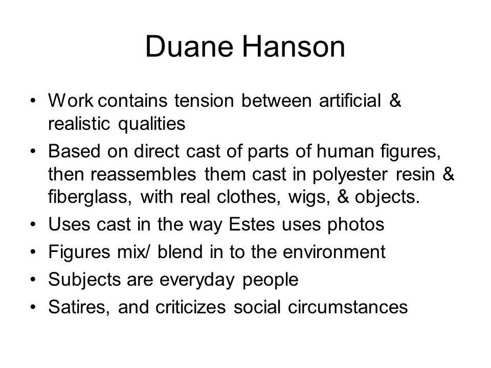 Duane Hanson Work contains tension between artificial & realistic qualities.