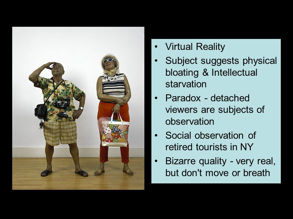 Virtual Reality Subject suggests physical bloating & Intellectual starvation. Paradox - detached viewers are subjects of observation.