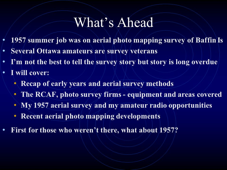 What's Ahead 1957 summer job was on aerial photo mapping survey of Baffin Is. Several Ottawa amateurs are survey veterans.