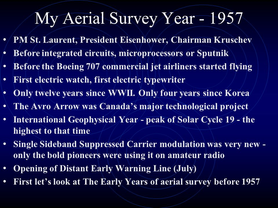 My Aerial Survey Year - 1957 PM St. Laurent, President Eisenhower, Chairman Kruschev. Before integrated circuits, microprocessors or Sputnik.