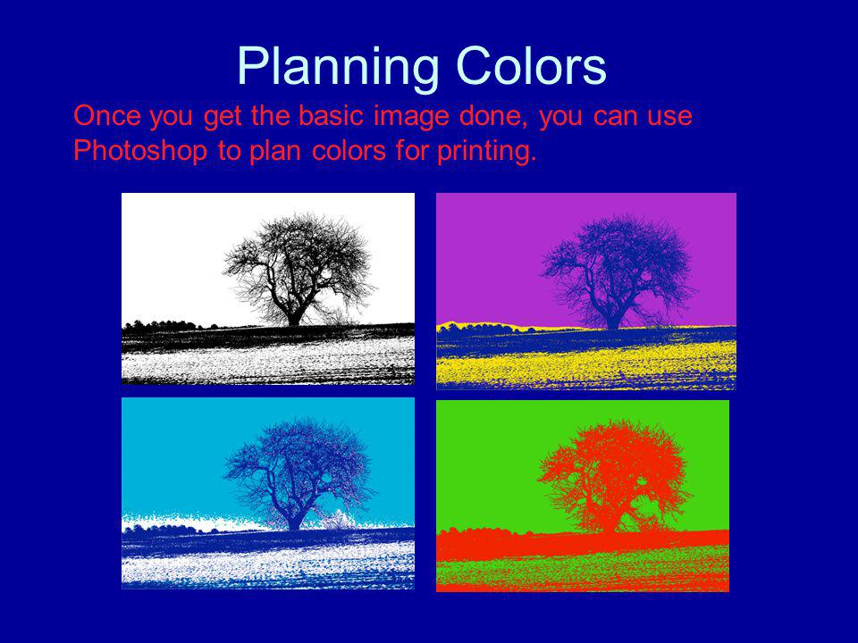 Planning Colors Once you get the basic image done, you can use Photoshop to plan colors for printing.