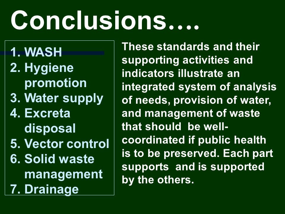 Conclusions…. WASH Hygiene promotion Water supply Excreta disposal