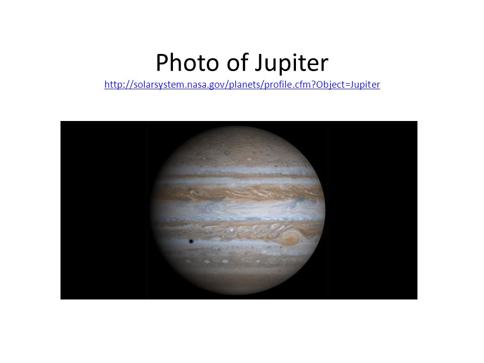 Photo of Jupiter http://solarsystem. nasa. gov/planets/profile. cfm