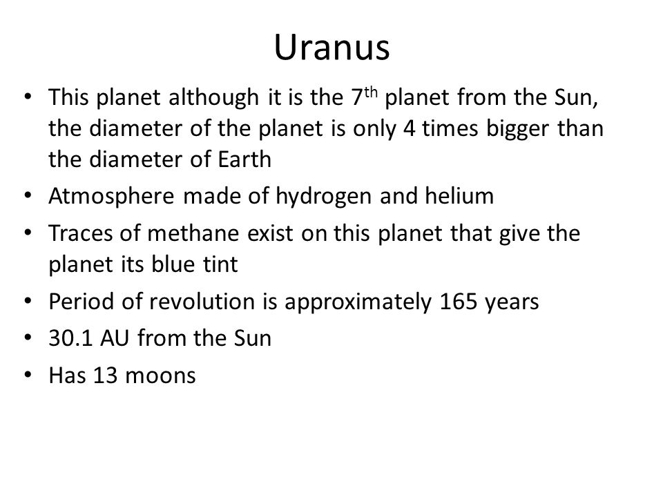 Uranus This planet although it is the 7th planet from the Sun, the diameter of the planet is only 4 times bigger than the diameter of Earth.