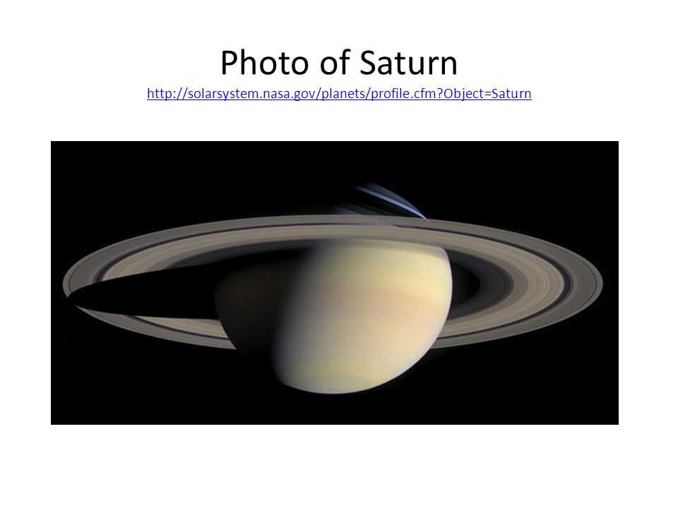 Photo of Saturn http://solarsystem. nasa. gov/planets/profile. cfm