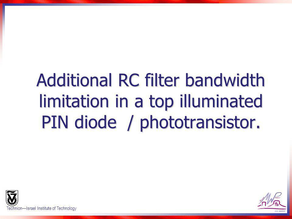 Additional RC filter bandwidth limitation in a top illuminated PIN diode / phototransistor.