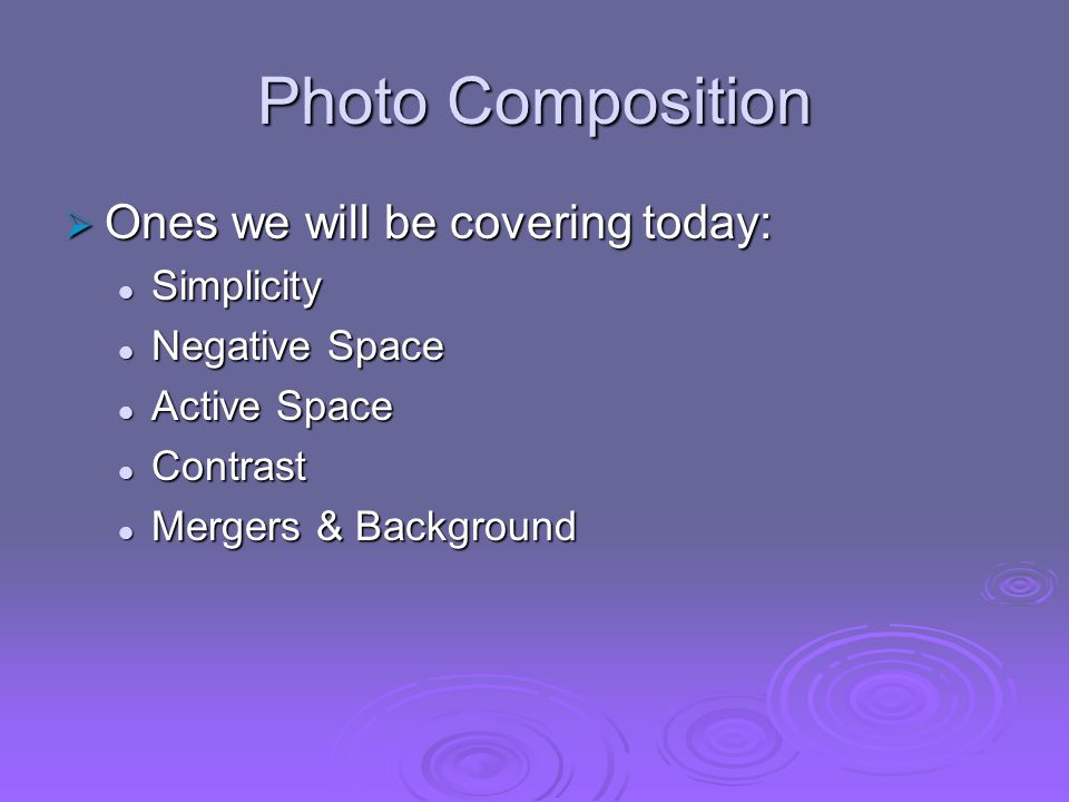 Photo Composition Ones we will be covering today: Simplicity