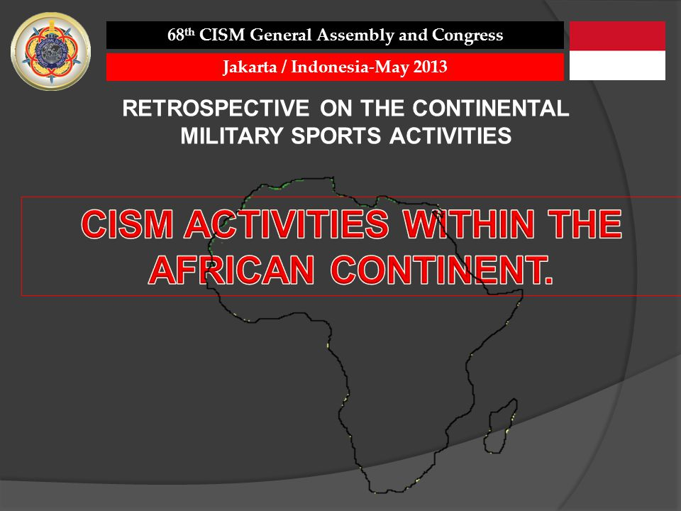 CISM ACTIVITIES WITHIN THE AFRICAN CONTINENT.