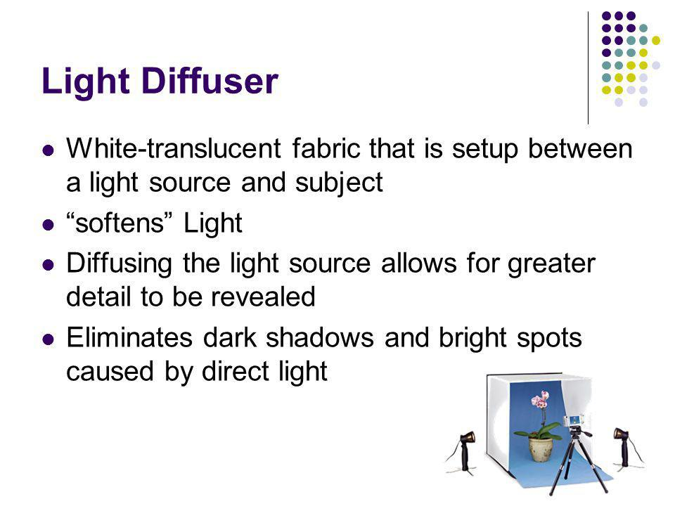Light Diffuser White-translucent fabric that is setup between a light source and subject. softens Light.