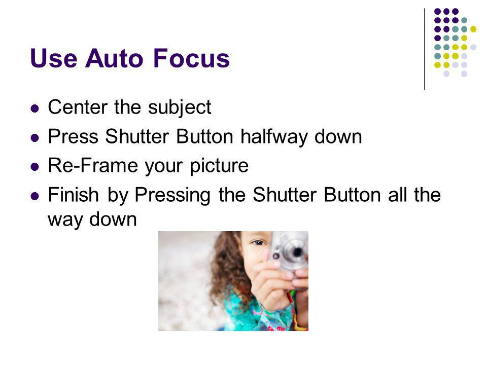 Use Auto Focus Center the subject Press Shutter Button halfway down