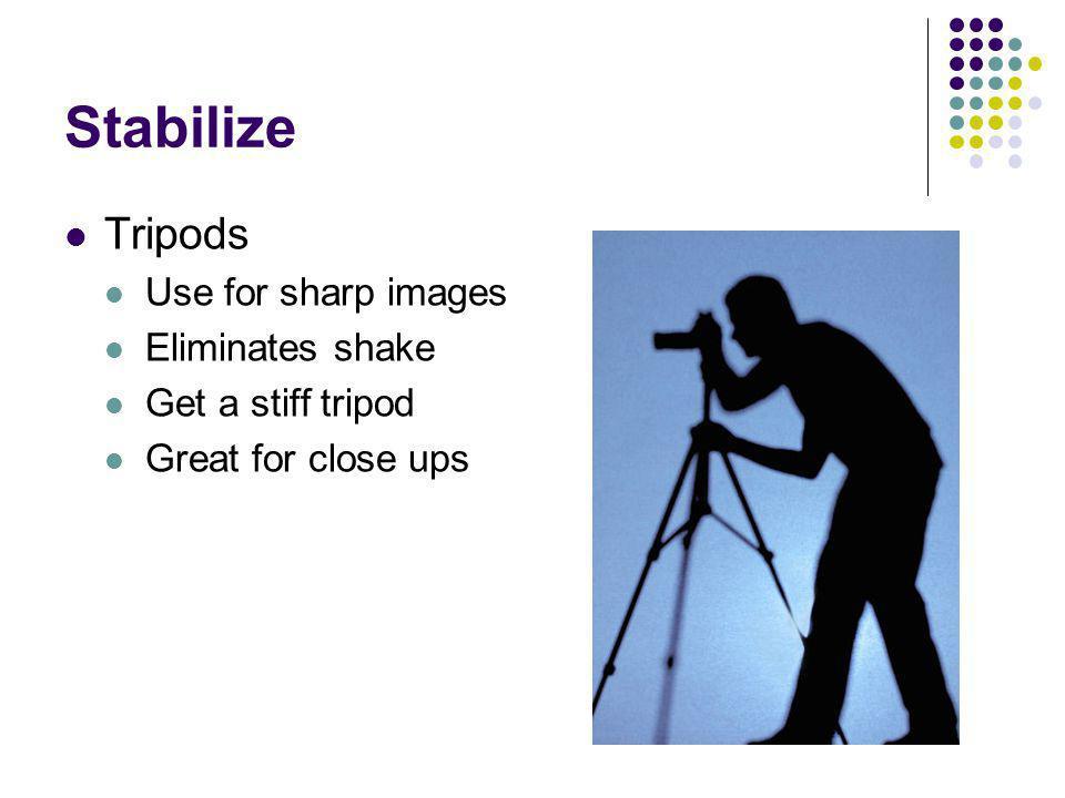 Stabilize Tripods Use for sharp images Eliminates shake
