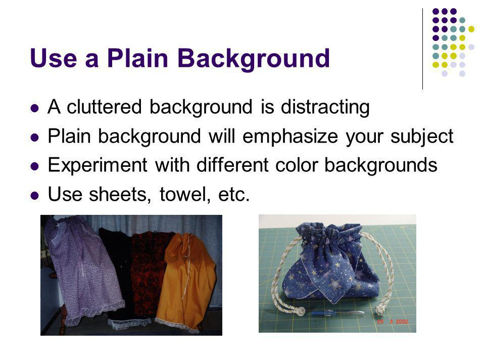 Use a Plain Background A cluttered background is distracting