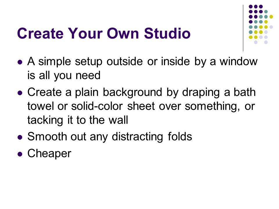 Create Your Own Studio A simple setup outside or inside by a window is all you need.
