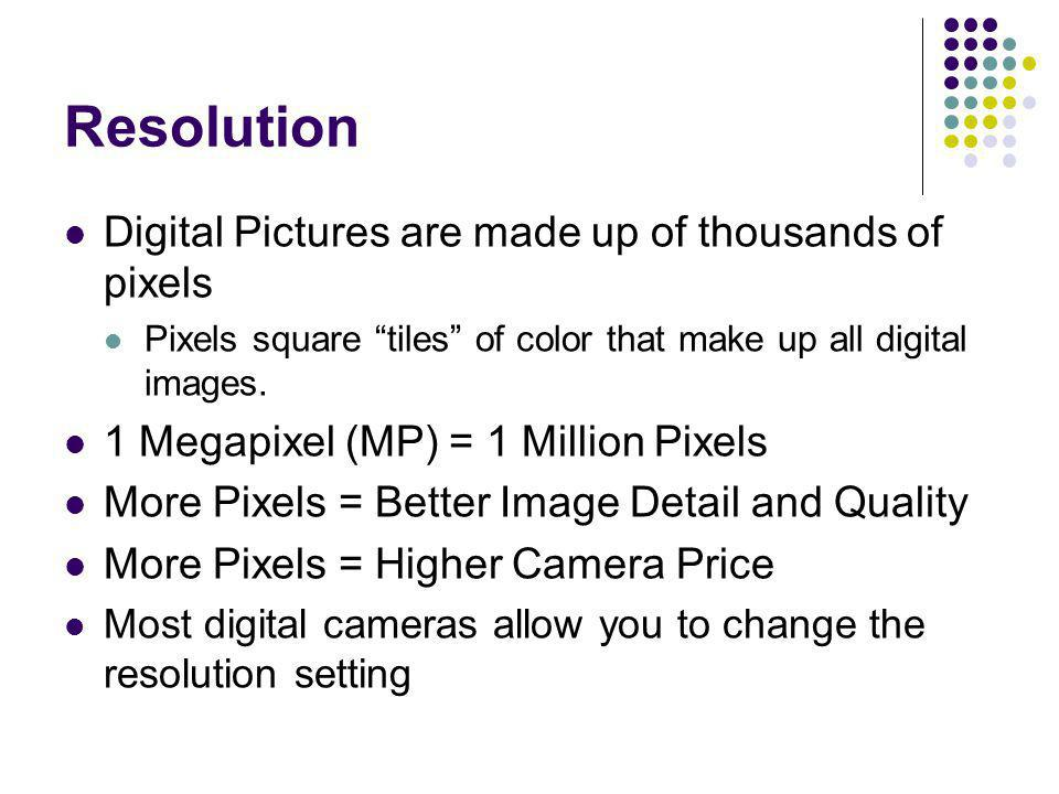 Resolution Digital Pictures are made up of thousands of pixels