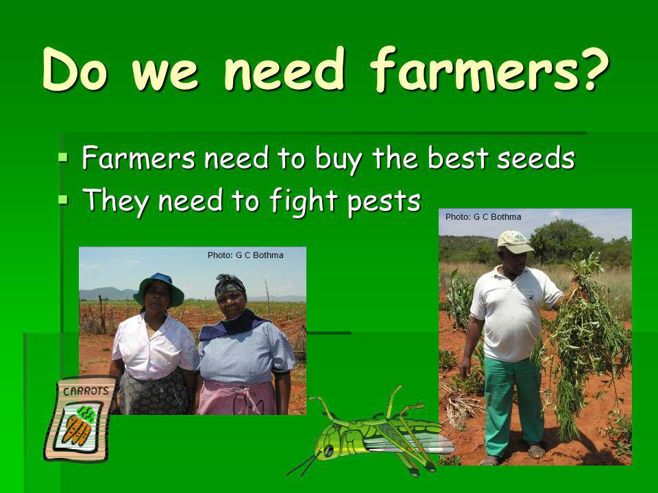 Do we need farmers Farmers need to buy the best seeds