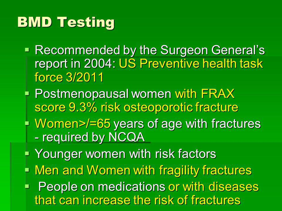 BMD Testing Recommended by the Surgeon General's report in 2004: US Preventive health task force 3/2011.