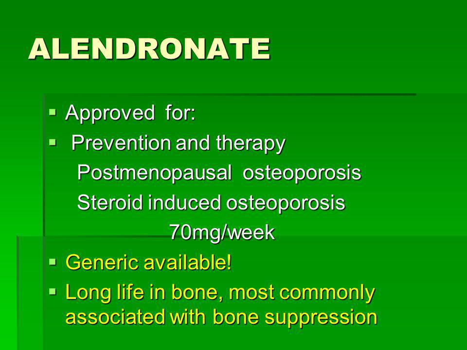 ALENDRONATE Approved for: Prevention and therapy