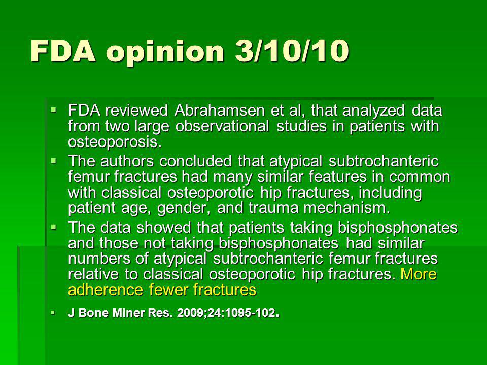 FDA opinion 3/10/10 FDA reviewed Abrahamsen et al, that analyzed data from two large observational studies in patients with osteoporosis.