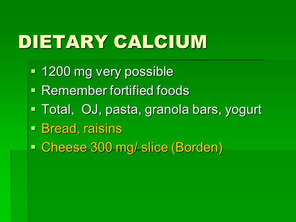 DIETARY CALCIUM 1200 mg very possible Remember fortified foods