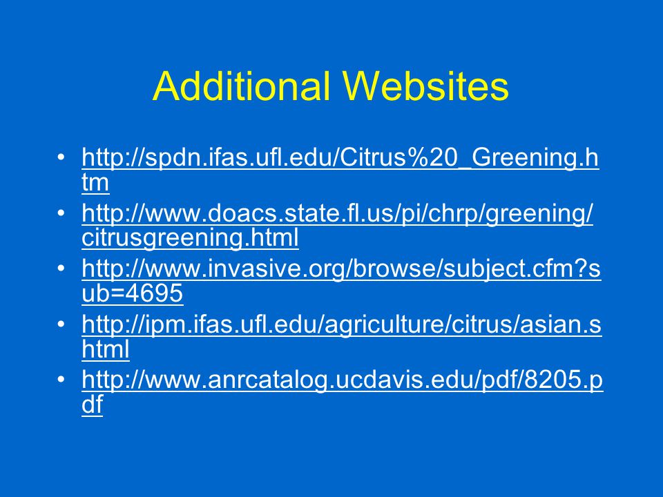 Additional Websites http://spdn.ifas.ufl.edu/Citrus%20_Greening.htm