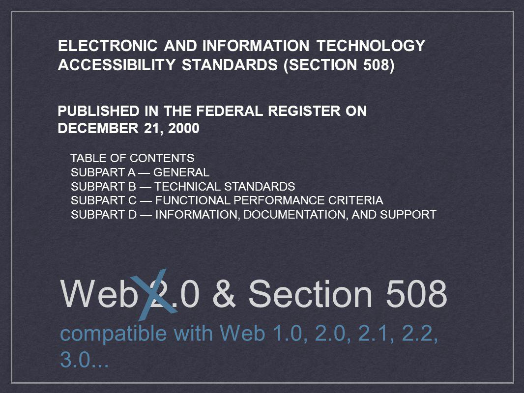 X Web 2.0 & Section 508 compatible with Web 1.0, 2.0, 2.1, 2.2, 3.0...