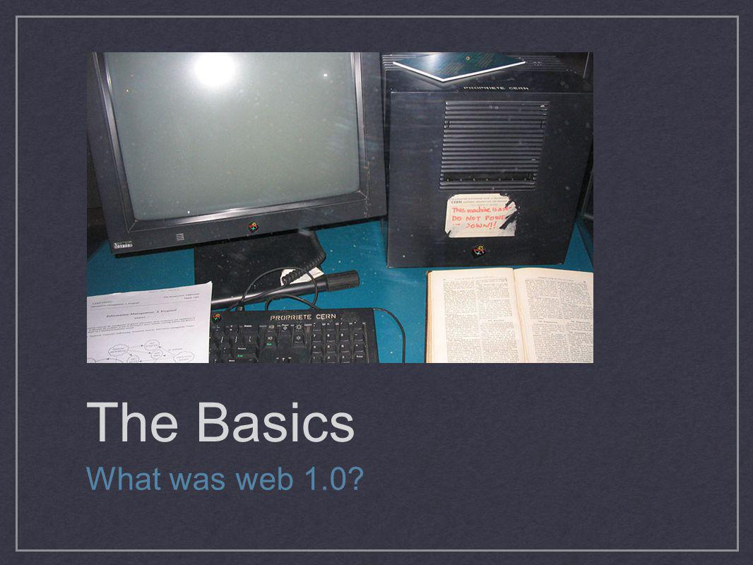 The Basics http://en.wikipedia.org/wiki/Image:First_Web_Server.jpg. The first Web site built was at CERN and was first put online on 6 August 1991.