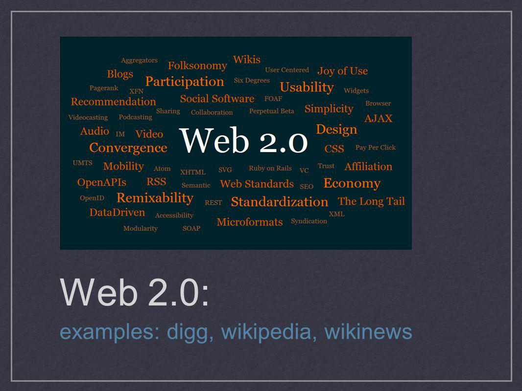 Web 2.0: examples: digg, wikipedia, wikinews