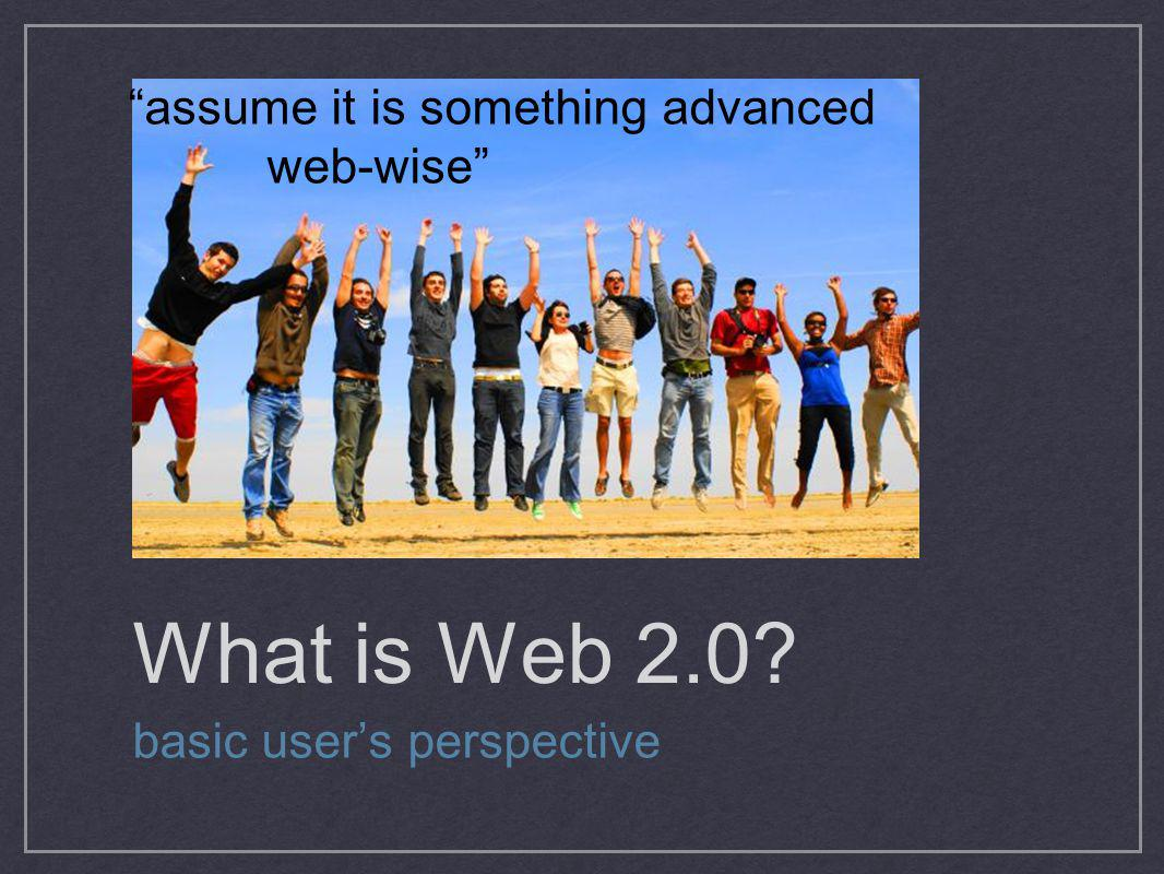 What is Web 2.0 assume it is something advanced web-wise