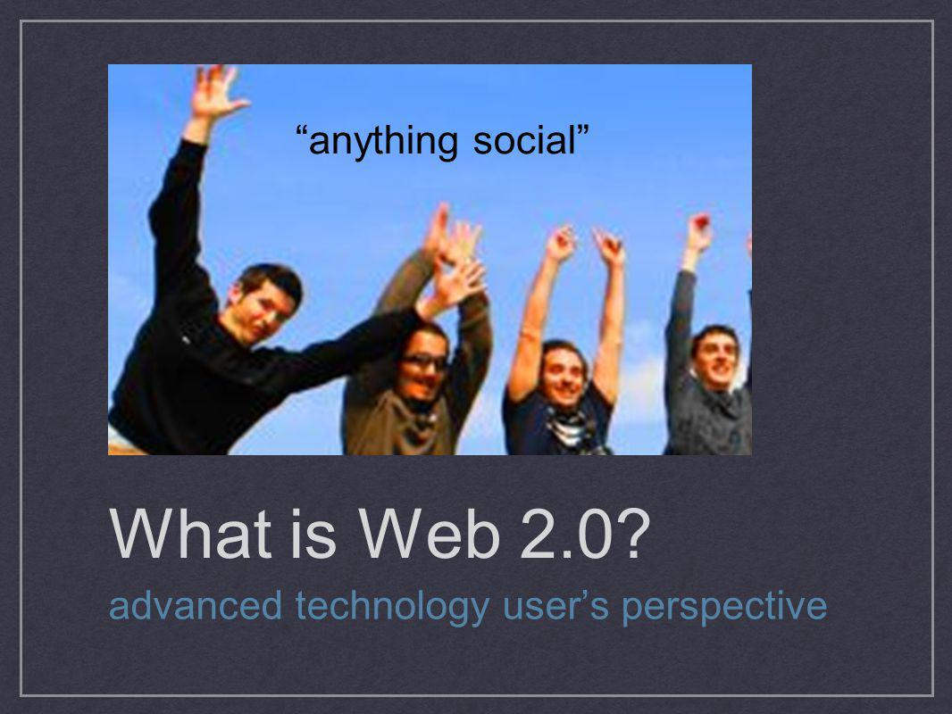 What is Web 2.0 anything social