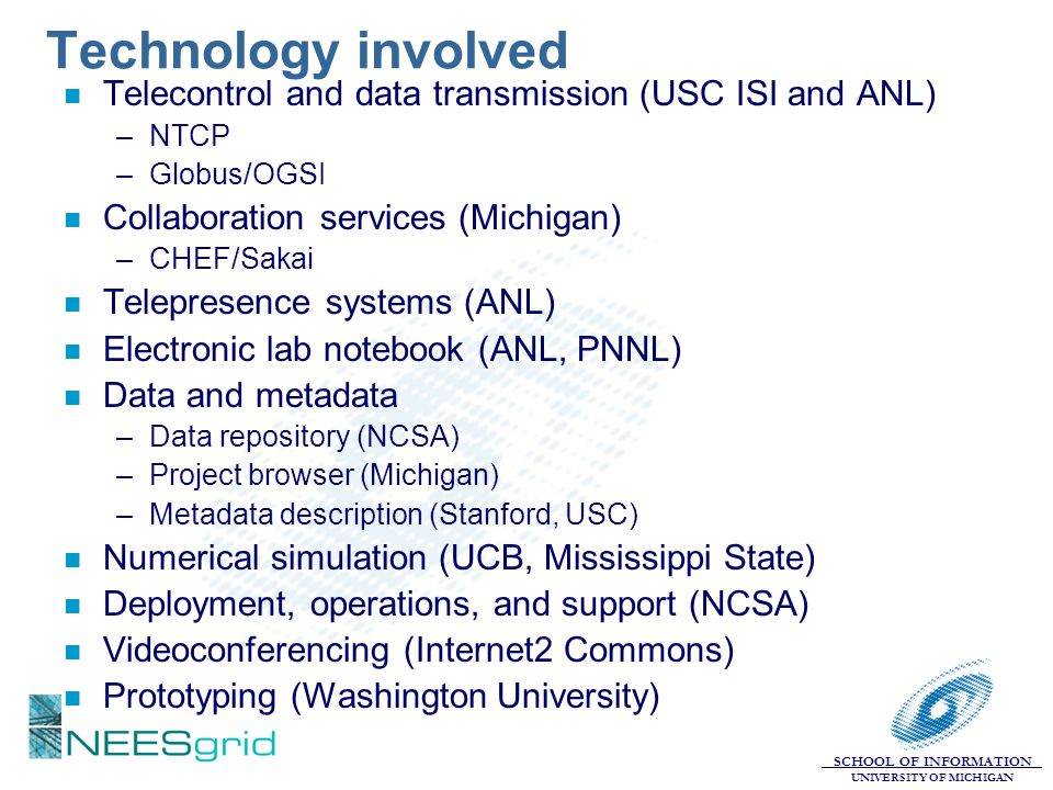 Technology involved Telecontrol and data transmission (USC ISI and ANL) NTCP. Globus/OGSI. Collaboration services (Michigan)