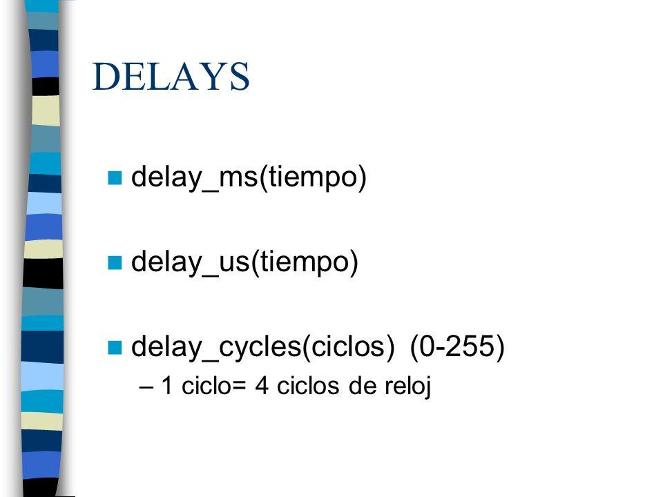 DELAYS delay_ms(tiempo) delay_us(tiempo) delay_cycles(ciclos) (0-255)