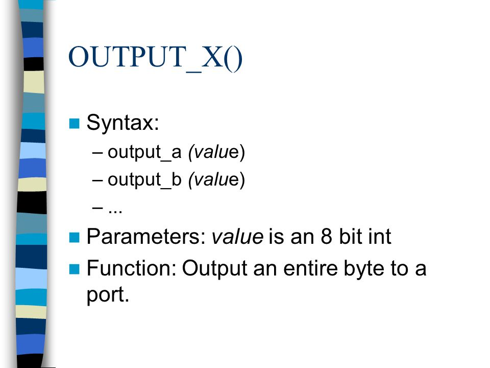 OUTPUT_X() Syntax: Parameters: value is an 8 bit int