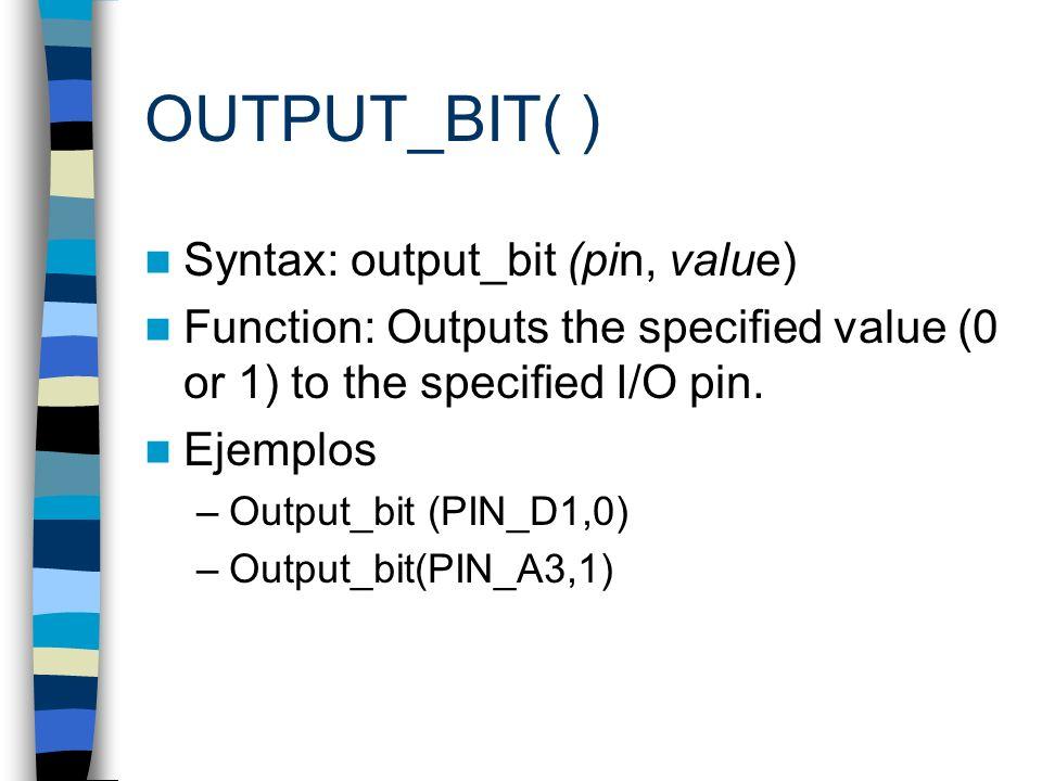 OUTPUT_BIT( ) Syntax: output_bit (pin, value)