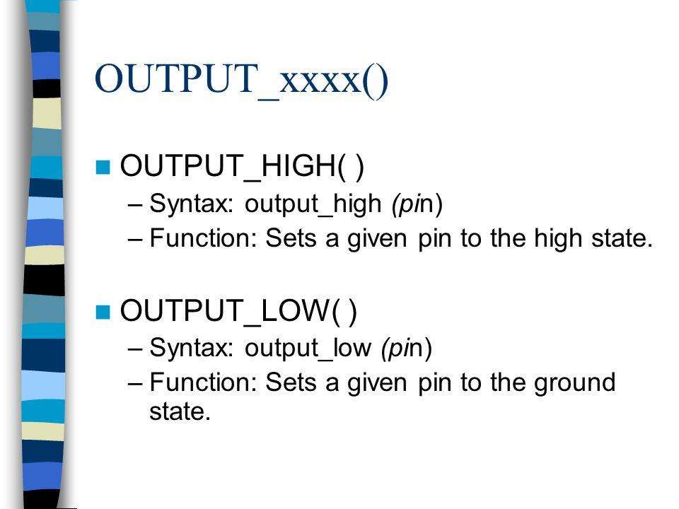 OUTPUT_xxxx() OUTPUT_HIGH( ) OUTPUT_LOW( ) Syntax: output_high (pin)