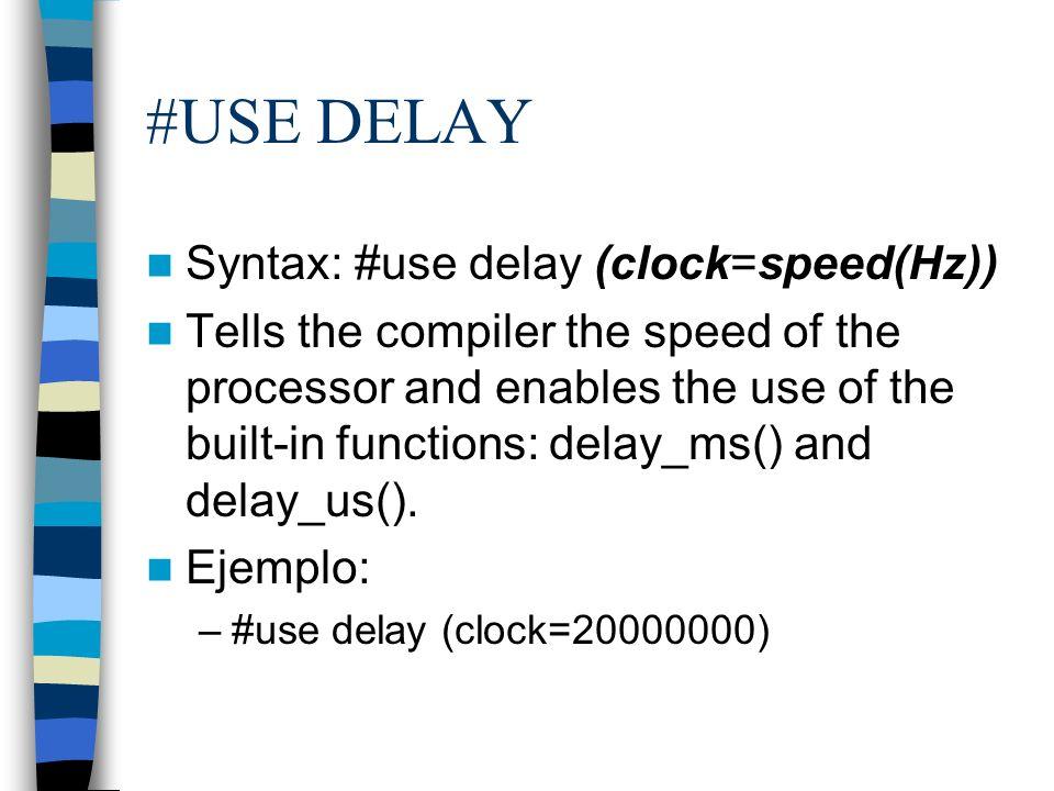 #USE DELAY Syntax: #use delay (clock=speed(Hz))