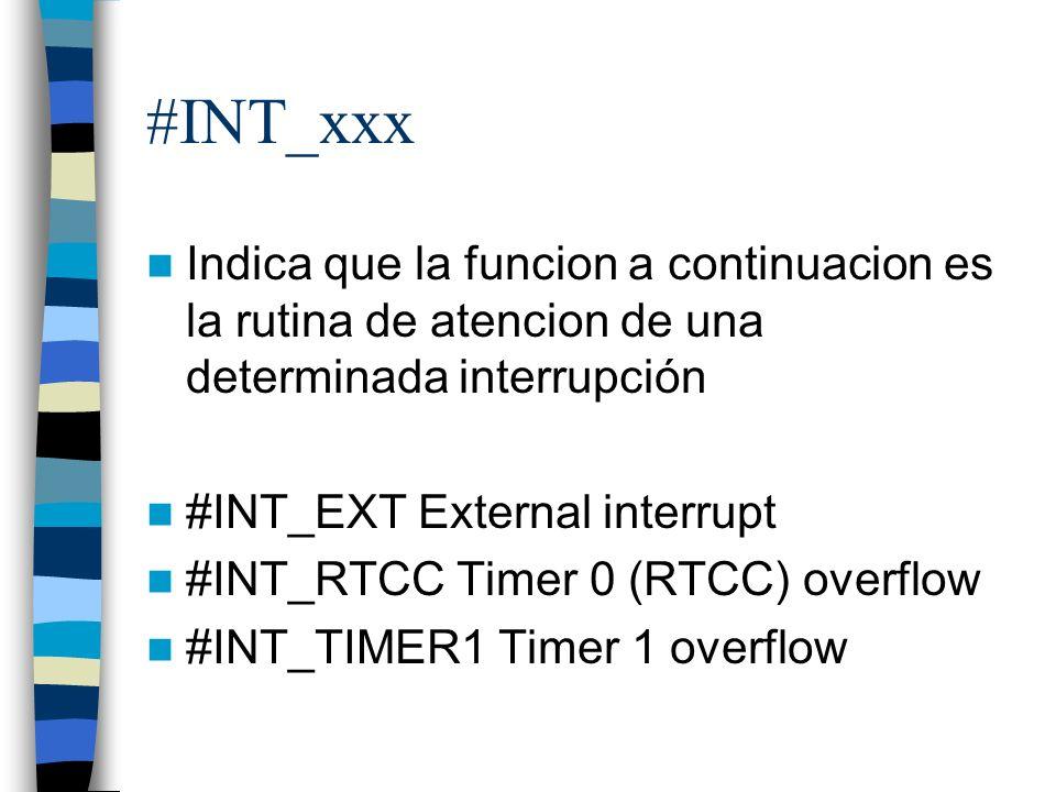 #INT_xxx Indica que la funcion a continuacion es la rutina de atencion de una determinada interrupción.