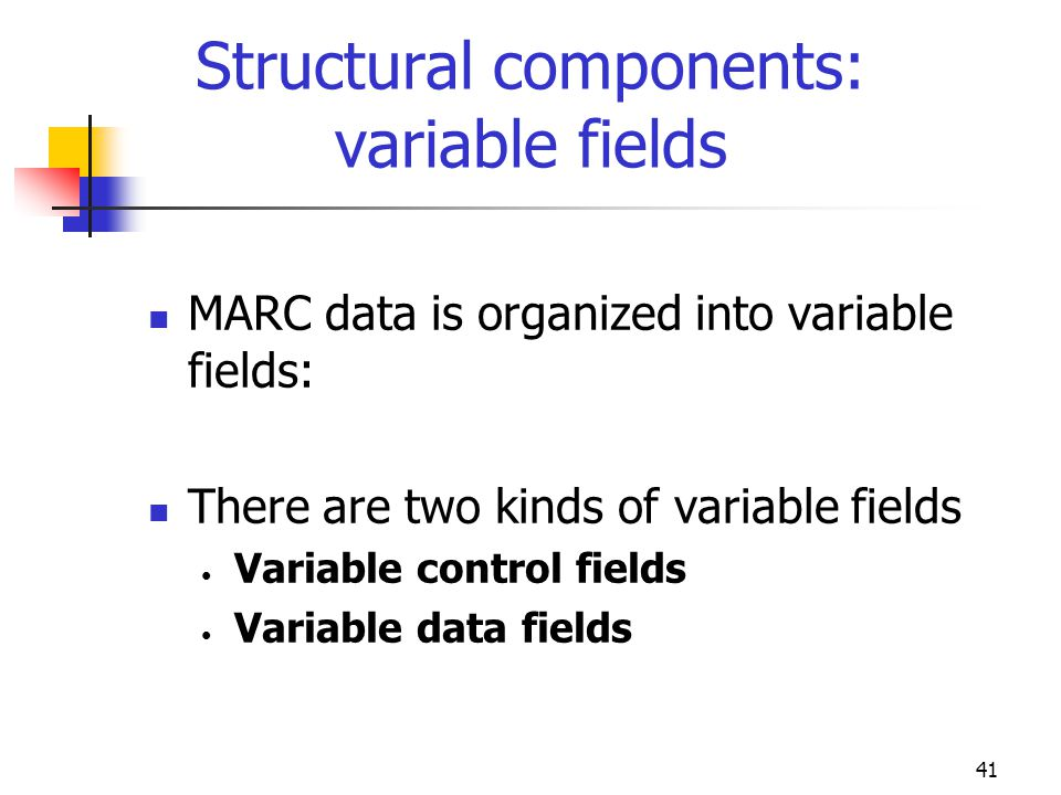Structural components: variable fields