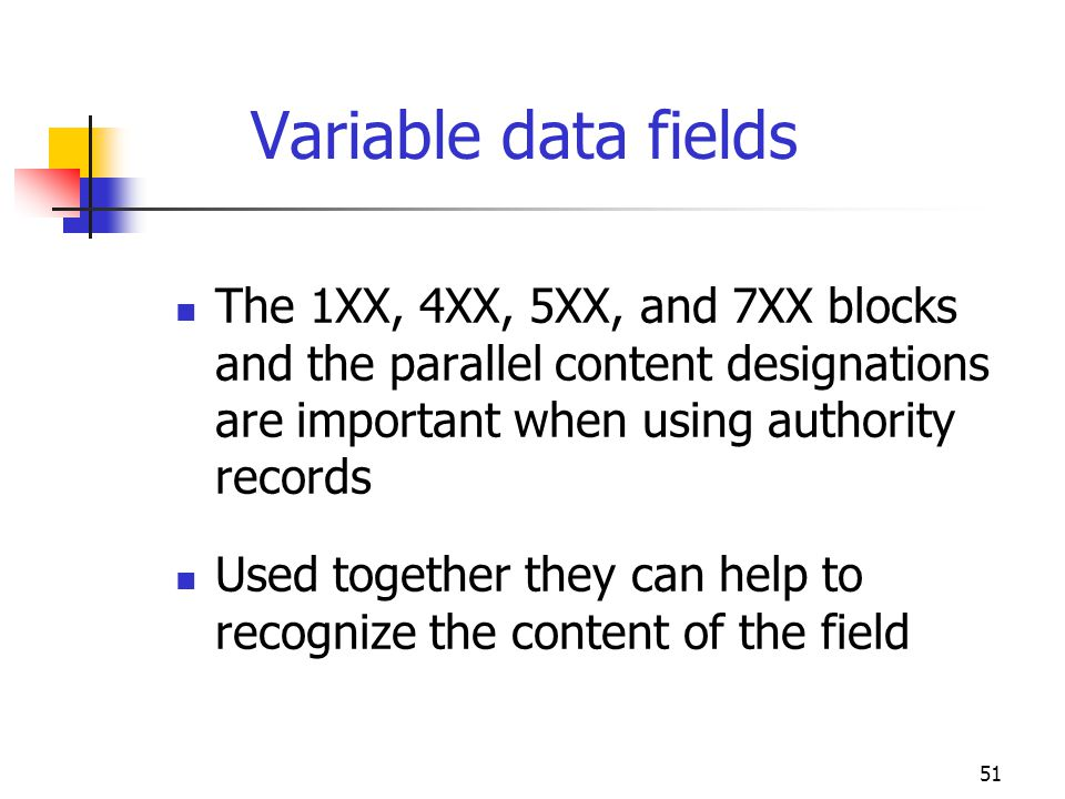 Variable data fields The 1XX, 4XX, 5XX, and 7XX blocks and the parallel content designations are important when using authority records.