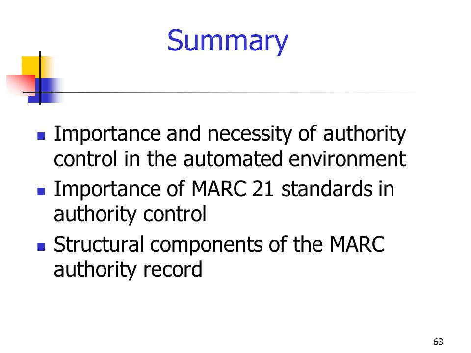 Summary Importance and necessity of authority control in the automated environment. Importance of MARC 21 standards in authority control.