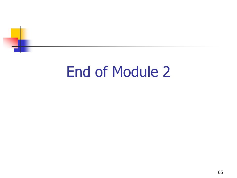 End of Module 2 65
