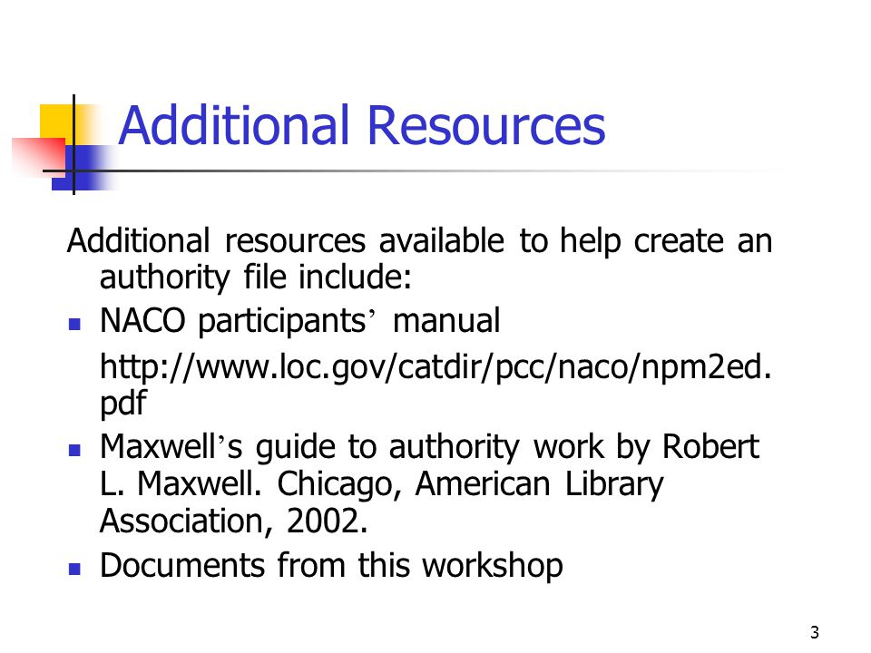 Additional Resources Additional resources available to help create an authority file include: NACO participants' manual.