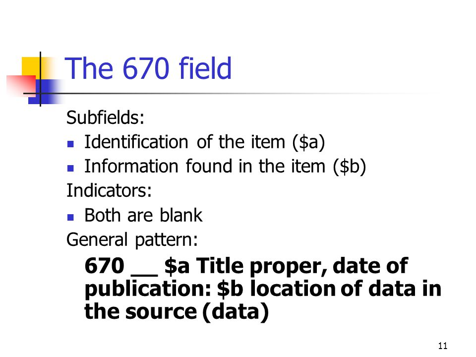 The 670 field Subfields: Identification of the item ($a) Information found in the item ($b) Indicators: