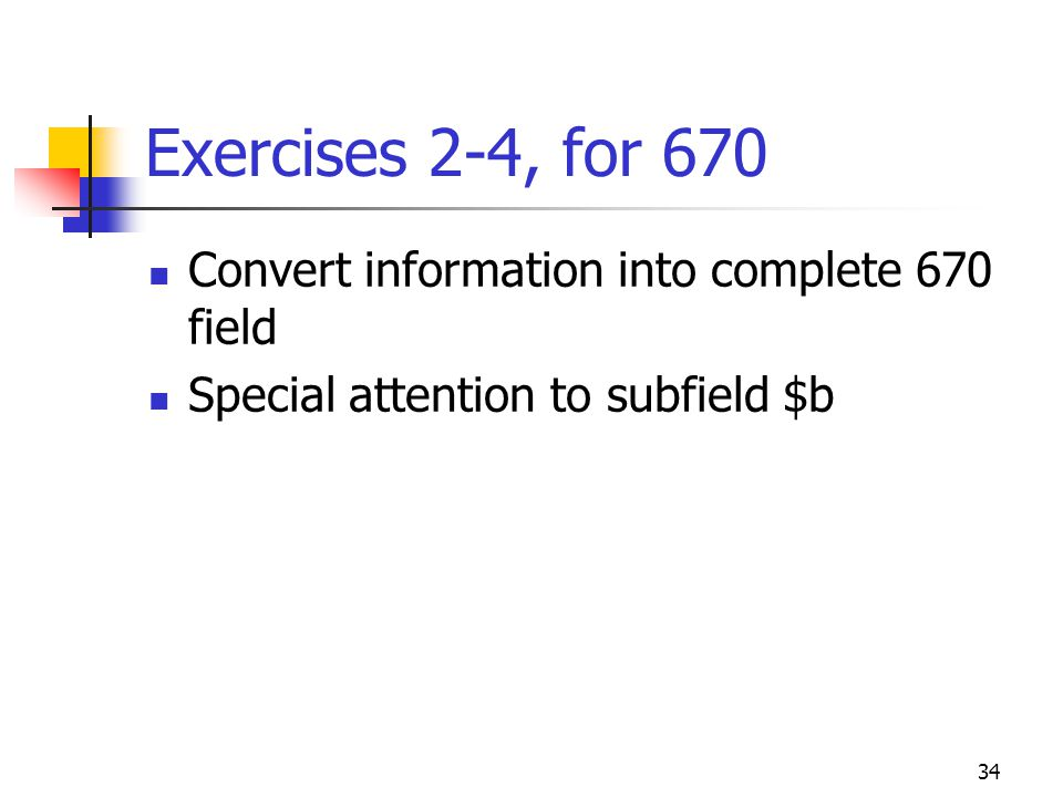 Exercises 2-4, for 670 Convert information into complete 670 field