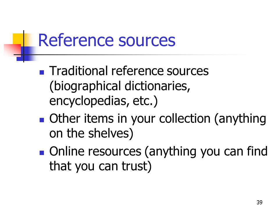 Reference sources Traditional reference sources (biographical dictionaries, encyclopedias, etc.)
