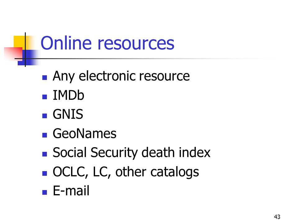 Online resources Any electronic resource IMDb GNIS GeoNames