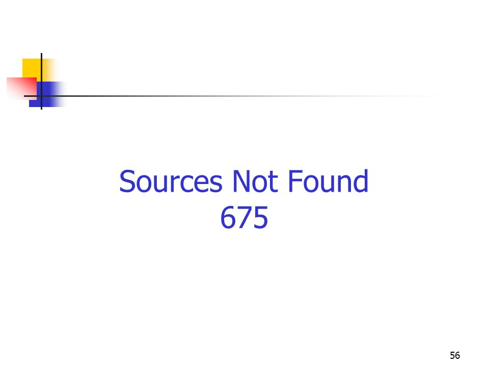 Sources Not Found 675 Have talked so far about places where you find information. Sometimes look in places and not find anything.