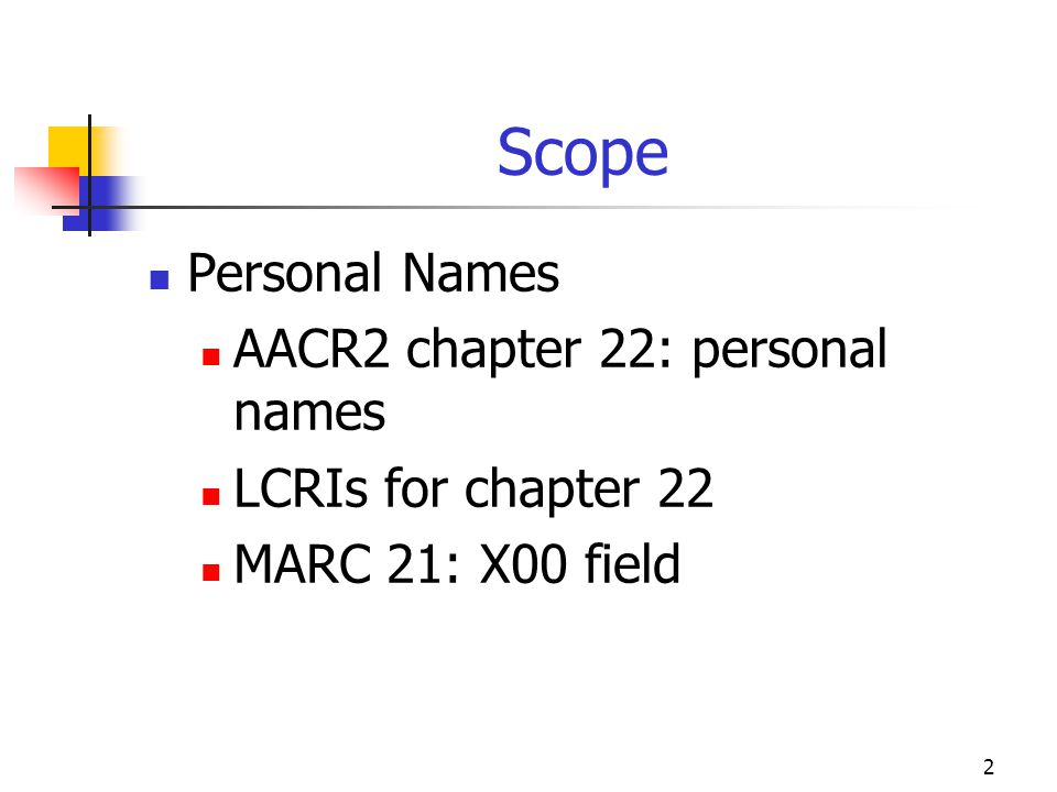 Scope Personal Names AACR2 chapter 22: personal names
